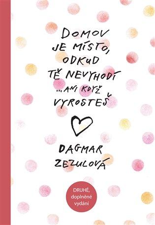BELETRIE: Domov je místo, odkud tě nevyhodí, ani když vyrosteš: Dagmar Zezulová