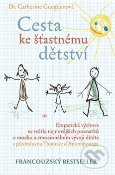 ODBORNÁ LITERATURA: Cesta ke šťastnému dětství: Catherine Gueguen