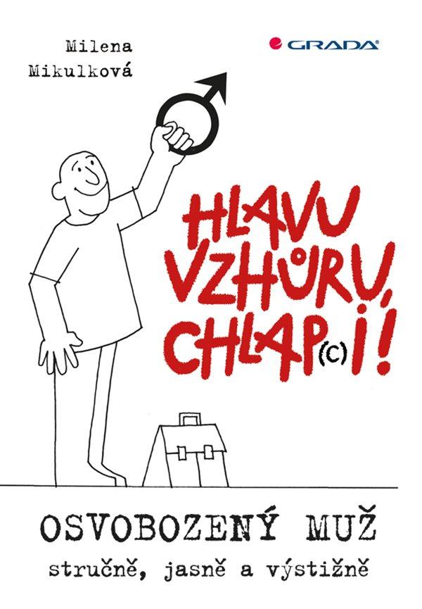 ODBORNÁ LITERATURA: Hlavu vzhůru, chlap(c)i! : Milena Mikulková