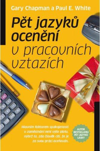 ROZVOJOVÁ LITERATURA: Pět jazyků ocenění v pracovních vztazích: Gary Chapman, Paul E. White