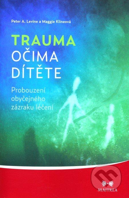 ODBORNÁ LITERATURA: Trauma očima dítěte: Peter A. Levine, Maggie Klineová