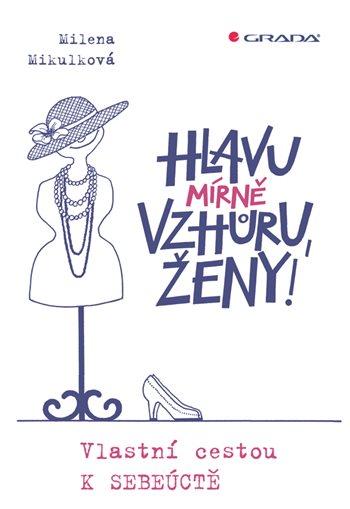 ODBORNÁ LITERATURA: Hlavu (mírně) vzhůru, ženy: Milena Mikulková