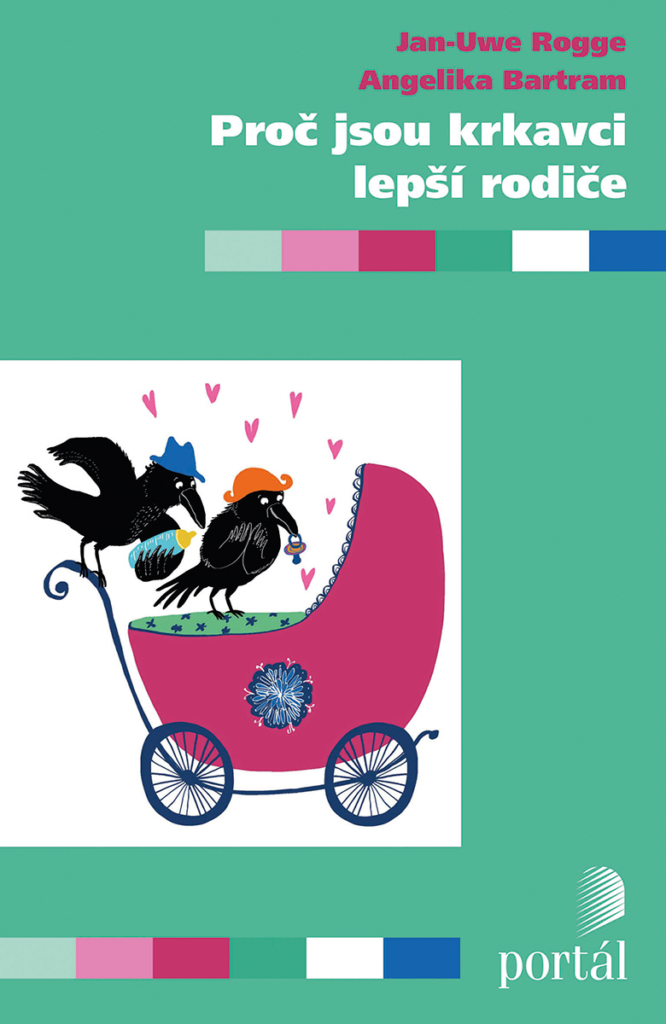 ODBORNÁ LITERATURA: Proč jsou krkavci lepší rodiče: Jan-Uwe Rogge, Angelika Bartram